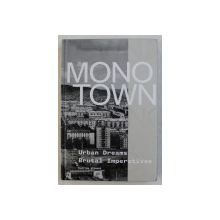 MONO TOWN , URBAN DREAMS , BRUTAL IMPERATIVES by CLAYTON STRANGE , 2019