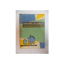 MONTAREA UTILAJELOR TEHNOLOGICE INDUSTRIALE de GH. FLOREA , D. ILISIU, 1964
