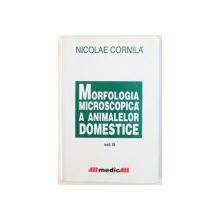MORFOLOGIA  MICROSCOPICA A ANIMALELOR DOMESTICE de NICOLAE CORNILA , VOL. II , 2001