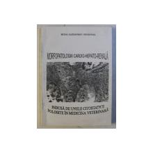 MORFOPATOLOGIA CARDIO-HEPATO-RENALA INDUSA DE UNELE CITOSTATICE FOLOSITE IN MEDICINA VETERINARA de MIHAI ALEXANDRU GRIGORAS , 2000