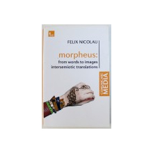MORPHEUS : FROM WORDS TO IMAGES INTERSEMIOTIC TRANSLATIONS by FELIX NICOLAU , 2016