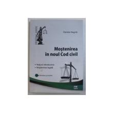 MOSTENIREA IN NOUL COD CIVIL - NOTIUNI INTRODUCTIVE , MOSTENIREA LEGALA - STUDII TEORETICE SI PRACTICE  de DANIELA NEGRILA , 2013