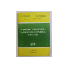 MOSTENIREA TESTAMENTARA TRANSMISIUNEA SI IMPARTEALA MOSTENIRII de FRANCISC DEAK