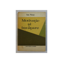 MOTIVATIE SI INVATARE - STUDIU ASUPRA MOTIVELOR INVATARII SCOLARE IN CICLUL GIMNAZIAL de IOAN NEACSU , 1978