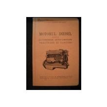 MOTORUL DIESEL APLICAT LA AUTOMOBILE, AUTOCAMIOANE TRACOARE SI TANCURI de INGINER CONSTANTIN MIHAILESCU, BUC. 1941