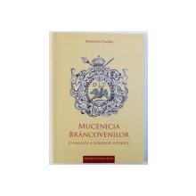 MUCENICIA BRANCOVENILOR  - O ANALIZA A SURSELOR ISTORICE de SEBASTIAN NAZARU , 2014