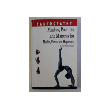 MUDRAS , POSTURES AND MANTRAS FOR HEALTH , FITNESS AND HAPINESS by R.P. UPADHYAY , 2003
