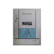 MUNTELE  - roman de ION BRAD , 191 PAG. , DEDICATIE*