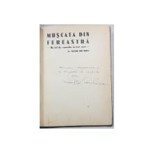 MUSCATA DIN FEREASTRA, Un fel de comedie in trei acte de VICTOR ION POPA, cu un desen de I. ANESTIN - BUCRESTI, 1930 *DEDICATIE
