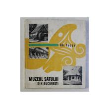 MUZEUL SATULUI DIN BUCURESTI , EDITIA A III - A de GHEORGHE FOCSA , 1970