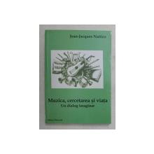 MUZICA , CERCETAREA SI VIATA , UN DIALOG IMAGINAR de JEAN - JACQUES NATTIEZ , 2007