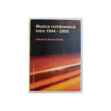 MUZICA ROMANEASCA INTRE 1944-2000 de VALENTINA SANDU DEDIU , 2002