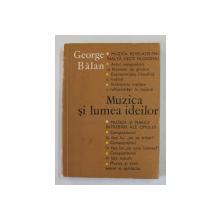 MUZICA SI LUMEA IDEILOR de GEORGE BALAN , Bucuresti 1973