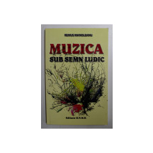 MUZICA SUB SEMN LUDIC de REMUS MANOLEANU , 2008