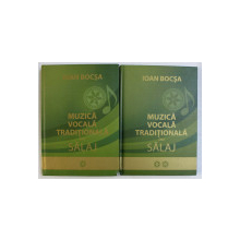 MUZICA VOCALA TRADITIONALA DIN SALAJ de IOAN BOCSA , VOLUMELE I - II , 2009 , VOLUMUL II CONTINE CD *
