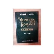 MUZICIENI DIN ROMANIA , VOL. II ( C - E ) de VIOREL COSMA , Bucuresti 1999