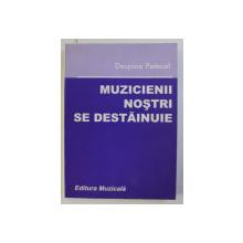 MUZICIENII NOSTRI SE DESTAINUIE , VOL. III de DESPINA PETECEL , 2001 DEDICATIE*