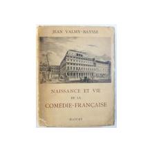 NAISSANCE ET VIE DE LA COMEDIE  - FRANCAISE par JEAN VALMY - BAYSSE , 1945