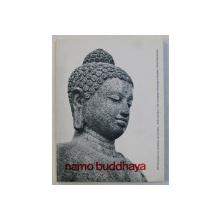 NAMO BUDDHAYA  - THE MONUMENT OF HOMAGE TO BUDDHA  by CHANDI BOROBUDUR , EDITIE IN OLANDEZA  - ENGLEZA , 1993