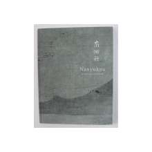 NANYUKOU - A PILGRIMAGE TO THE SOUTH , TEXT IN JAPONEZA SI ENGLEZA , 2010