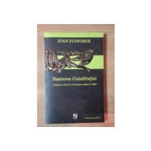 NASTEREA CONSTITUTIEI . LIMBAJ SI DREPT IN PRINCIPATE PANA LA 1866 de IOAN STANOMIR , 2004
