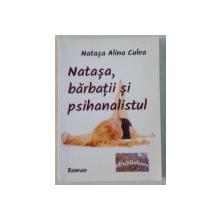 NATASA , BARBATII SI PSIHANALISTUL de NATASA ALINA CULEA , 2014