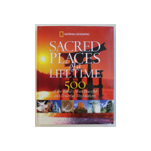 NATIONAL GEOGRAPHIC , SACRED PLACES OF A LIFETIME , 500 OF THE WORLD ' S MOST PEACEFUL AND POWERFUL DESTINATIONS , 2008