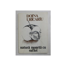 NATURA MOARTA CU SUFLET de DOINA URICARIU , 1982 , DEDICATIE CATRE  EMIL MANU