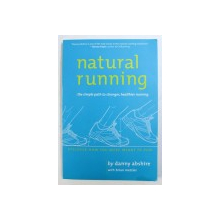 NATURAL RUNNING  - THE SIMPLE PATH TO STRONGER , HEALTHIER RUNNING by DANNY ABSHIRE with BRIAN METZLER , 2010