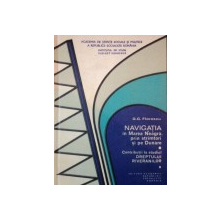 NAVIGATIA IN MAREA NEAGRA PRIN STRAMTORI SI PE DUNARE/ CONTRIBUTII LA STUDIUL DREPTULUI RIVERANILOR  de G.G. FLORESCU
