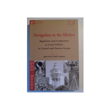 NAVIGATION TO THE MARKET , REGULATION AND COMPETITION IN LOCAL UTILITIES IN CENTRAL AND EASTERN EUROPE de GABOR PETERI SI TAMAS M. HORVATH , 2001