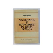 NAZALITATEA SI ROTACISMUL IN LIMBA ROMANA de ANDREI AVRAM , 1990