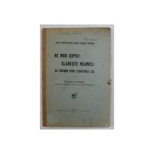 NE MOR COPIII ! SLABESTE NEAMUL ! SA PORNIM SPRE IZBAVIREA LUI de IOAN M. DINESCU , 1915, DEDICATIE*