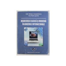 NEGOCIEREA CLASICA SI MODERNA IN AFACERILE INTERNATIONALE de ION ROSU HAMZESCU , VICTOR MATEI , 2007