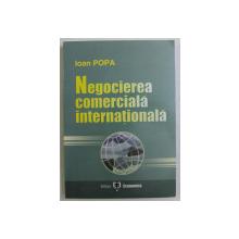 NEGOCIEREA COMERCIALA INTERNATIONALA de IOAN POPA , 2006
