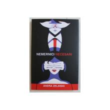 NEMERNICI NECESARI de ANDRA ZELINSKI ,  VOLUMUL I , 2018