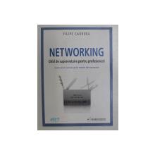 NETWORKING - GHID DE SUPRAVIETUIRE PENTRU PROFESIONISTI , CUM SA AI SUCCES PRIN RETELE DE CONTACTE de FILIPE CARRERA , 2010