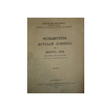 NEVALIDITATEA ACTELOR JURIDICE IN DREPTUL CIVIL, MATERIA NULITATILOR, BUC. 1927 de NICOLAE EM. ANTONESCU