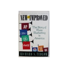 NEW AND IMPROVED - THE STORY OF MASS MARKETING IN AMERICA by RICHARD S . TEDLOW , 1990