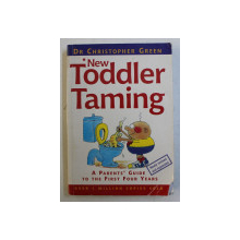 NEW TODDLER TAMING  - A PARENTS ' GUIDE TO THE FIRST FOUR YEARS by CHRISTOPHER GREEN , 2001