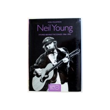 NEIL YOUNG  - STORIES BEHIND THE SONGS 1966 - 1992 by NIGEL WILLIAMSON , 2010