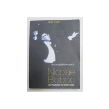 NICOLAE BOBOC - UN MUZICIAN AL VREMII SALE , ECCE GRATA MUSICA de IOAN TOMI , 2002