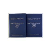 NICOLAE TITULESCU - OPERA POLITICO - DIPLOMATICA , CORESPONDENTA , VOLUMUL I ( 1921 - 1931 ) , PARTILE I - II , de GEORGE POTRA , 2004