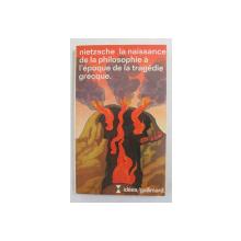 NIETZSCHE -  LA NAISSANCE DE LA PHILOSOPHIE A L 'EPOQUE DE LA TRAGEDIE GRECQUE , 1985
