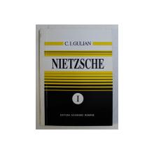 NIETZSCHE , VOLUMUL I de C. I. GULIAN , 1994 *DEDICATIA AUTORULUI CATRE ACAD. ALEXANDRU BOBOC