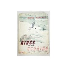 NINGE PESTE UCRAINA, EDITIA a II a de AUREL BARANGA - BUCURESTI, 1946 *Dedicatie