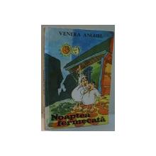 NOAPTEA FERMECATA de VENERA ANGHEL, ILUSTRATII de IULIAN CAMPEANU , 1991