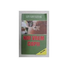 NOI VREM COPII de LEV KRUGLYAK , 2005