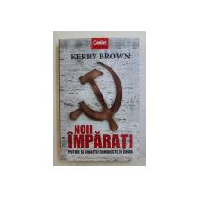 NOII IMPARATI - PUTERE SI DINASTII COMUNISTE IN CHINA de KERRY BROWN , 2017