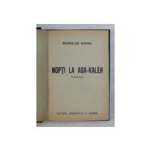NOPTI LA ADA - KALEH - roman de ROMULUS DIANU , EDITIE INTERBELICA